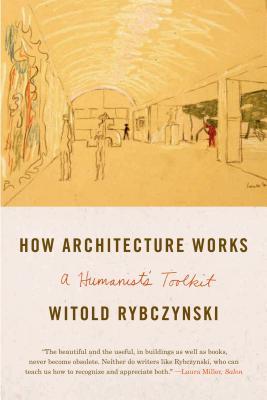 How Architecture Works By Rybczynski, Witold