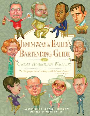 Hemingway & Bailey's Bartending Guide to Great American Writers By Bailey, Mark/ Hemingway, Edward (ILT)
