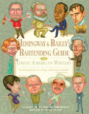 Hemingway & Bailey's Bartending Guide to Great American Writers By Bailey, Mark/ Hemingway, Edward (ILT)
