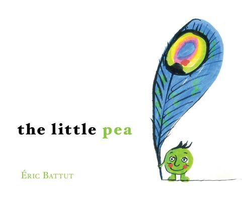 The Little Pea By Battut, Eric/ Battut, Eric (ILT)